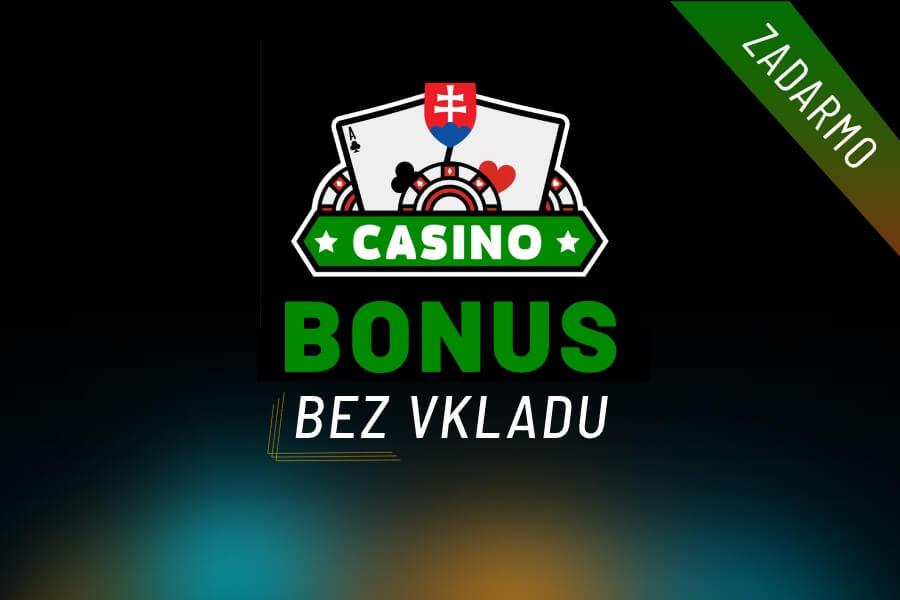 Casino bonus bez vkladu zadarmo